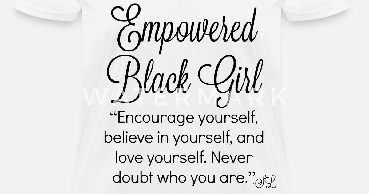 Empowered Black Girls Quotes Womens T Shirt Spreadshirt