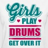 girls play drums, get over it - Women's T-Shirt