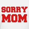 Sorry Mom Funny Vector Design - Women's T-Shirt