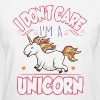I don't care I'm a unicorn - Women's T-Shirt
