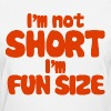 I'm not short, I'm fun size - Women's T-Shirt