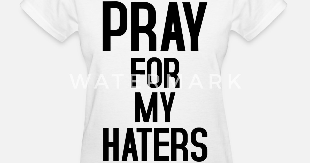 Prayer For My Haters Quotes: Pray For My Haters Women's T-Shirt