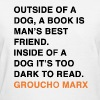 OUTSIDE OF A DOG, A BOOK IS MAN'S BEST FRIEND. INSIDE OF A DOG IT'S TOO DARK TO READ. groucho marx q - Women's T-Shirt
