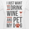 Drink Wine And Pet My Dog - Women's T-Shirt
