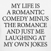 My life is a romantic comedy - Women's T-Shirt