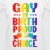 Gay By Birth Proud By Choice Rainbow LGBT Pride - Women's T-Shirt