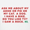 Ask me about my ADHD or Pie or My Cat. Funny Meme - Women's T-Shirt