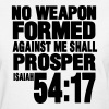 NO WEAPON FORMED AGAINST ME SHALL PROSPER - Women's T-Shirt