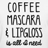 Coffee mascara & lipgloss - Women's T-Shirt