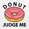 Donut Judge Me - Women's T-Shirt