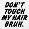Don't touch my hair bruh - Women's T-Shirt