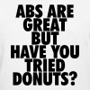 Abs are great but have you tried donuts? - Women's T-Shirt