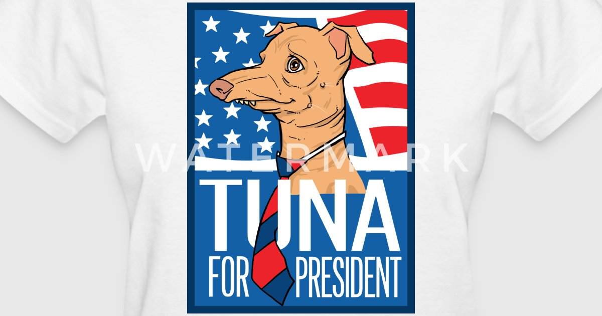 Tuna for President Women's T-Shirts by Tunameltsmyheart ...