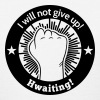 I will not give up! hwaiting!   - Women's T-Shirt