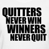 Quitters never win, Winners never quit - Women's T-Shirt