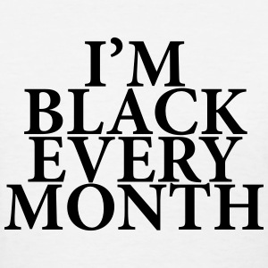 I'm black every month