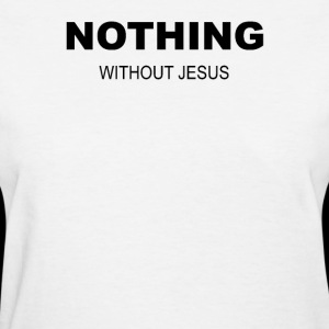 Nothing Without Jesus Shirt