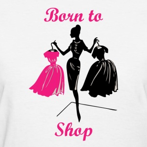 Born to Shop - Love Shopping