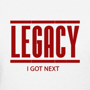 LEGACY I GOT NEXT - Women's T-Shirt