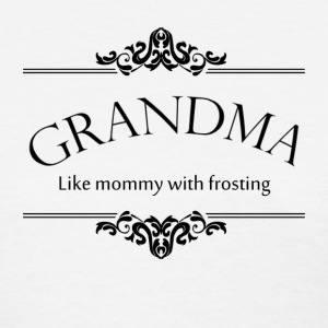 Grandma, Like Mommy With Frosting
