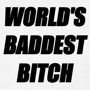WORLD'S BADDEST BITCH - Women's T-Shirt