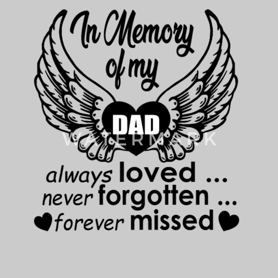 In Memory Of My Dad Always Loved Never Forgotten Women S T Shirt Spreadshirt