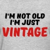 I'm not old, I'm just vintage - Women's T-Shirt