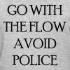 Go with the flow avoid police - Women's T-Shirt