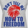 Don't Tell Me How To Freedom - Women's T-Shirt