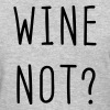 Wine Not? - Women's T-Shirt