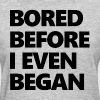 Bored Before I Even Began - Women's T-Shirt