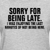 Sorry For Being Late FUNNY - Women's T-Shirt