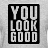 You Look Good - Women's T-Shirt