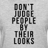 DON'T JUDGE PEOPLE BY THEIR LOOKS - Women's T-Shirt