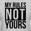 MY RULES NOT YOURS - Women's T-Shirt