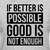 IF BETTER IS POSSIBLE, GOOD IS NOT ENOUGH - Women's T-Shirt