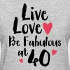 Live Love Fabulous 40 - Women's T-Shirt