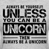 Always Be Yourself Unless You Can Be A Unicorn Th - Women's T-Shirt