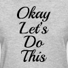 Okay, Let's Do This WORKOUT GYM TRAINING - Women's T-Shirt