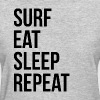 SURF EAT SLEEP REPEAT - Women's T-Shirt