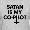 Satan is my co-pilot - Women's T-Shirt