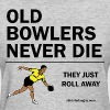 Old Bowlers Never Die - Women's T-Shirt