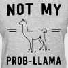 Not my prob-llama - Women's T-Shirt