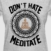 Don't Hate Meditate - Women's T-Shirt