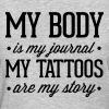 My Tattoos Are My Story  - Women's T-Shirt