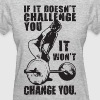 If It Doesn't Challenge You, It Won't Change You - Women's T-Shirt