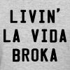 Livin' la vida broka - Women's T-Shirt