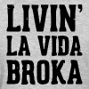 LIVIN LA VIDA BROKA - Women's T-Shirt