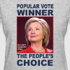 Hillary Popular Vote Hillary People's choice  - Women's T-Shirt