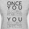 Once You Become Fearless, You Become Limitless - Women's T-Shirt